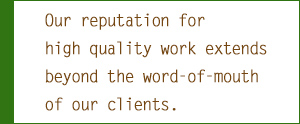 Our reputation for high quality work extends beyond word-of-mouth of our clients.